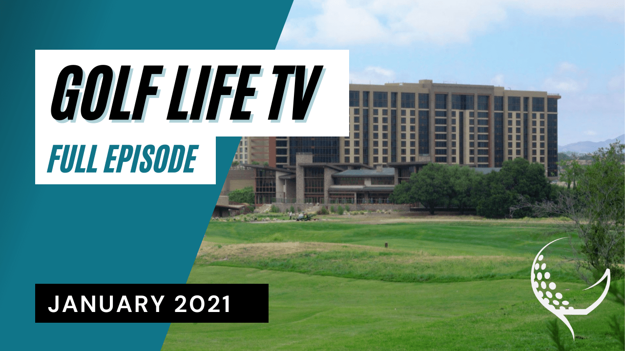January 2021 Golf Life Episode
